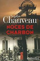 Noces de charbon by Sophie Chauveau