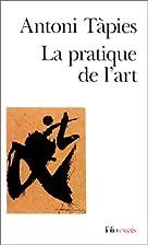 La pratique de l'art by Antoni Tàpies