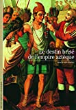 Serge Gruzinski: Decouverte Gallimard: Le Destin Brise De L'Empire Azteque (French Edition)