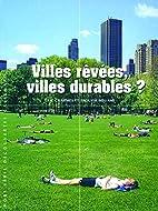 Villes rêvées, villes durables ? by Eric…