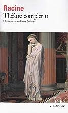 Théâtre complet II : Bajazet, Mithridate,…