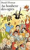 Daniel Pennac: Au Bonheur des Ogres: (French Edition)