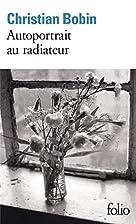 Autoportrait au radiateur by Christian Bobin