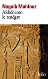 Mahfouz, Naguib: Akhenaton Le Renegat (Folio) (French Edition)