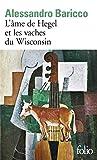 Alessandro Baricco: L'âme de Hegel et Les Vaches du Wisconsin (Folio): (French Edition)