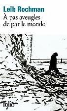A pas aveugles de par le monde by Leïb…
