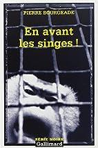 En avant les singes ! by Pierre Bourgeade