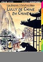 Lully de Chine en Chine by Lisa Bresner