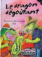 Le Dragon dégoûtant by Henriette…