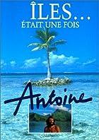 Iles était une fois by Antoine