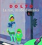 RUE MODE D'EMPLOI (LA) by Catherine Dolto