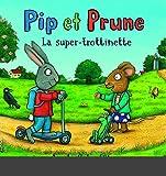 Scheffler, Axel: Pip et Prune: la super trottinette