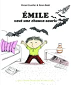 ÉMILE VEUT UNE CHAUVE-SOURIS by Vincent…