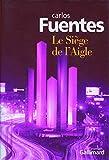 Carlos Fuentes: Le Siège de l'Aigle (French Edition)
