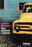 Brown, Larry: Dur comme l'amour (French Edition)