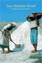 Les Chemins du sel by Gilbert Dunoyer de…