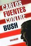 Carlos Fuentes: Contre Bush (French Edition)