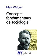 Concepts fondamentaux de sociologie by Max…