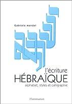 L'Ecriture hébraïque : Alphabet, styles et…