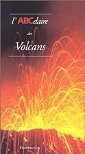 L'ABCdaire des volcans by Jacques-Marie…