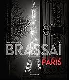 Brassai: For the Love of Paris by Brassaï