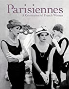 Parisiennes: A Celebration of French Women…