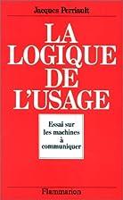 La logique de l'usage by Jacques Perriault