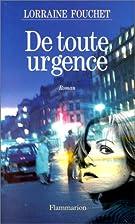 De toute urgence : roman by Lorraine Fouchet