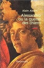 Alessandro ou la guerre des chiens by Alain…