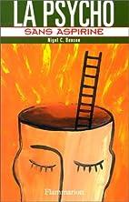 La psycho sans aspirine by Nigel C. Benson