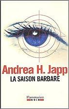 La saison barbare by Andrea H. Japp