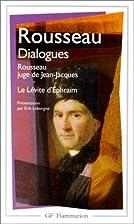 Dialogues de Rousseau juge de Jean-Jacques ;…