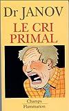 Janov, Arthur: Le Cri primal (French Edition)