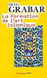 Grabar, Andre: La Formation De L'Art Islamique (French Edition)