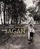 Françoise Sagan : Ma mère by Denis…