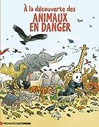 À LA DÉCOUVERTE DES ANIMAUX EN DANGER by…