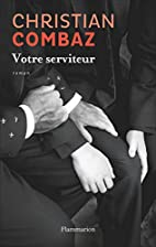 Votre serviteur by Christian Combaz