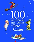 100 merveilleuses histoires du Père Castor…