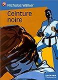 Walker, Nicholas: Ceinture noire (French Edition)