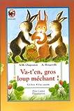 Chapouton, Anne-Marie: Va-t'en, gros loup méchant ! (1 livre + 1 cassette)
