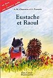 ANNE-MARIE CHAPOUTON: Eustache et Raoul