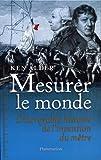 Alder, Ken: Mesurer le monde. L'incroyable histoire de l'invention du mètre, 1792-1799