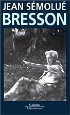 Bresson, ou, L'acte pur des…