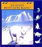 En avant, petit ours blanc ! by Ariane…