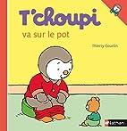 T'choupi va sur le pot by Thierry Courtin