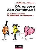 Clifford A. Pickover: Oh ! encore des nombres ! - 54 autres histoires et problemes numériques (French Edition)