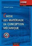 Michael-F Ashby: Choix des matériaux en conception mécanique (French Edition)