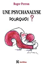 Une psychanalyse, pourquoi ? by Roger Perron