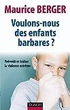 Berger, Maurice: Voulons-nous des enfants barbares ?: Prévenir et traiter la violence extrême