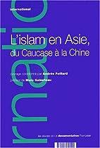 L'islam en Asie, du Caucase à la Chine